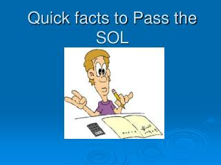 Quick facts to Pass the SOL