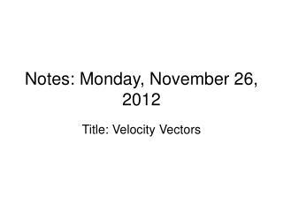 Notes: Monday, November 26, 2012