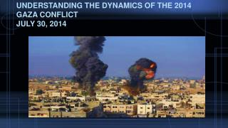 UNDERSTANDING The dynamics of the 2014 Gaza conflict July 30, 2014