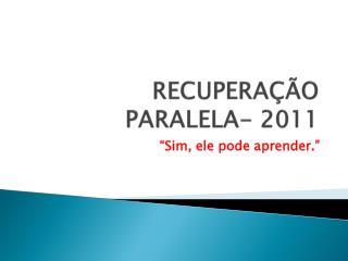 RECUPERA  O PARALELA- 2011