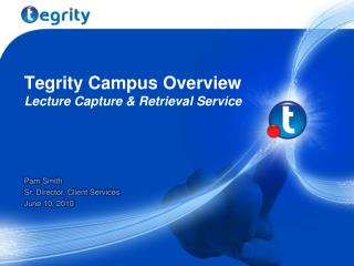 Tegrity Campus Overview  Lecture Capture & Retrieval Service