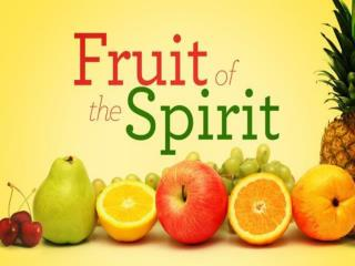 Galatians 5: 22-23 22  But  the fruit of the Spirit  is