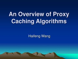 An Overview of Proxy Caching Algorithms