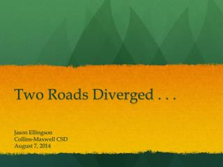Two Roads Diverged . . .