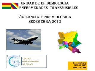 Dr. J. Luis Arano   RESP. VE CBBA RESP. CDE CBBA