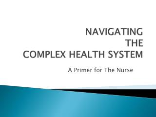 NAVIGATING  THE  COMPLEX HEALTH SYSTEM