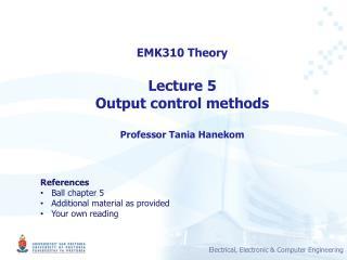 EMK310 Theory Lecture  5 Output control methods Professor  Tania  Hanekom