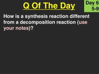 How is a synthesis reaction different from a decomposition reaction ( use your notes )?