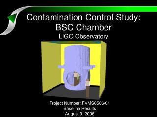 Contamination Control Study: BSC Chamber LIGO Observatory