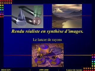 Rendu réaliste en synthèse d'images.
