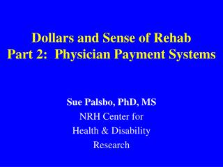 Dollars and Sense of Rehab Part 2:  Physician Payment Systems