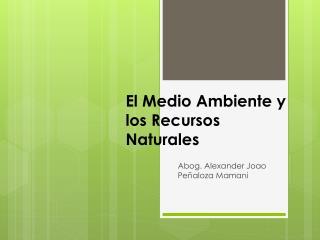 El Medio Ambiente y los Recursos Naturales