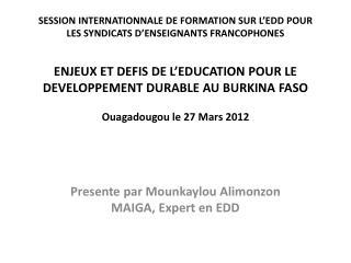 Presente  par  Mounkaylou Alimonzon  MAIGA, Expert en EDD