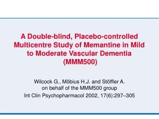 Wilcock G., Möbius H.J. and Stöffler A.  on behalf of the MMM500 group