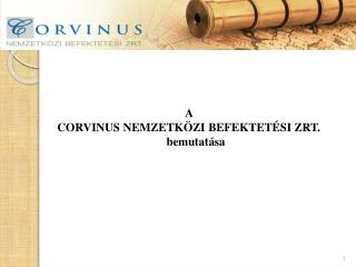 A  CORVINUS NEMZETKÖZI BEFEKTETÉSI ZRT.  bemutatása