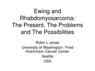 Ewing and Rhabdomyosarcoma: The Present, The Problems and The Possibilities
