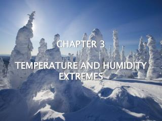 CHAPTER 3 TEMPERATURE AND HUMIDITY EXTREMES