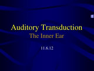Auditory Transduction The Inner Ear