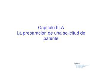 Capítulo III.A La preparación de una solicitud de patente