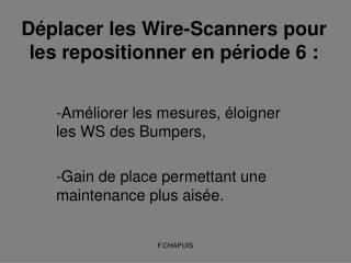 Déplacer les Wire-Scanners pour les repositionner en période 6 :