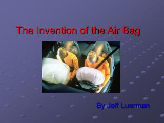 The Invention of the Air Bag
