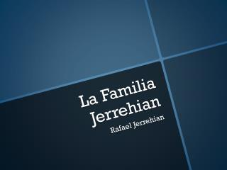 La Familia Jerrehian