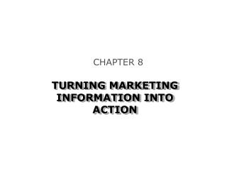 TURNING MARKETING INFORMATION INTO ACTION