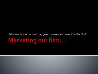 Marketing our film…