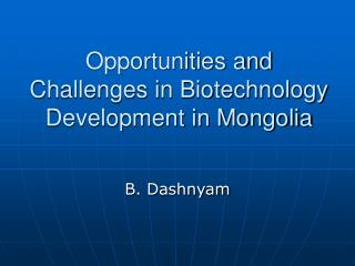 Opportunities and Challenges in Biotechnology Development in Mongolia