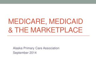 Medicare, Medicaid & the Marketplace