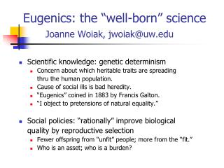 "Eugenics: the ""well-born"" science Joanne Woiak, jwoiak@uw"