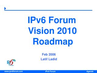 IPv6 Forum         Vision 2010      Roadmap