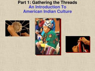 Part 1: Gathering the Threads An Introduction To American Indian Culture