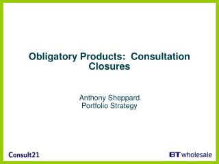Obligatory Products:  Consultation Closures