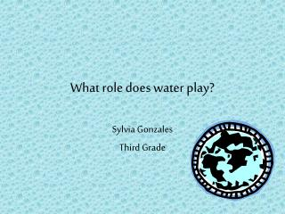 What role does water play?