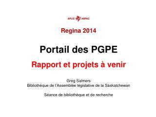 Regina 2014 Portail des PGPE Rapport et projets  à venir Greg Salmers