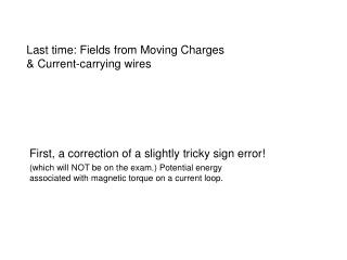 Last time: Fields from Moving Charges  & Current-carrying wires