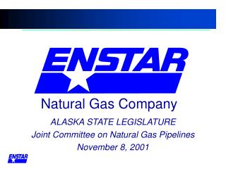 ALASKA STATE LEGISLATURE Joint Committee on Natural Gas Pipelines November 8, 2001