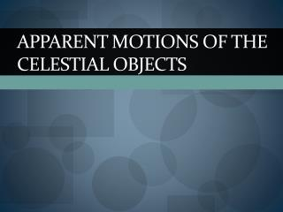 Apparent motions of the Celestial Objects