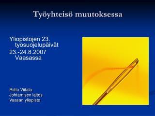 Yliopistojen 23. ty suojelup iv t 23.-24.8.2007 Vaasassa    Riitta Viitala Johtamisen laitos Vaasan yliopisto