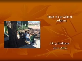State of our School Address Greg Kirkham 2011-2012
