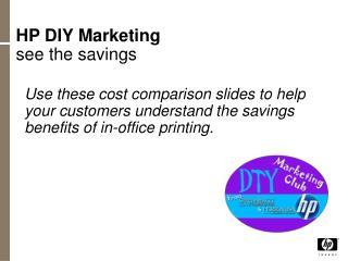HP DIY Marketing see the savings