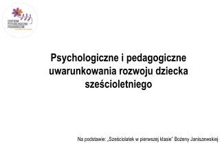 Psychologiczne i pedagogiczne uwarunkowania rozwoju dziecka sześcioletniego