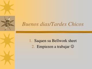 Buenos  dias /Tardes Chicos