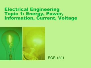 Electrical Engineering Topic 1: Energy, Power, Information, Current, Voltage