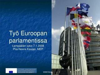 Työ Euroopan parlamentissa Lempäälän lukio 7.1.2008 Piia-Noora Kauppi, MEP