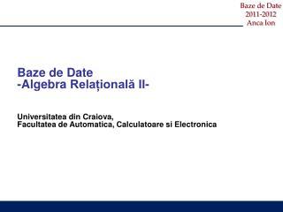 Baze de Date - Algebra  Relațional ă II - Universitatea din Craiova,