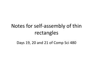 Notes for self-assembly of thin rectangles