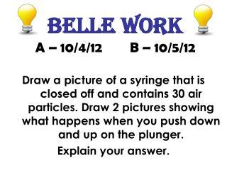 Belle work A – 10/4/12        B – 10/5/12