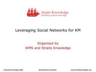 Leveraging Social Networks for KM